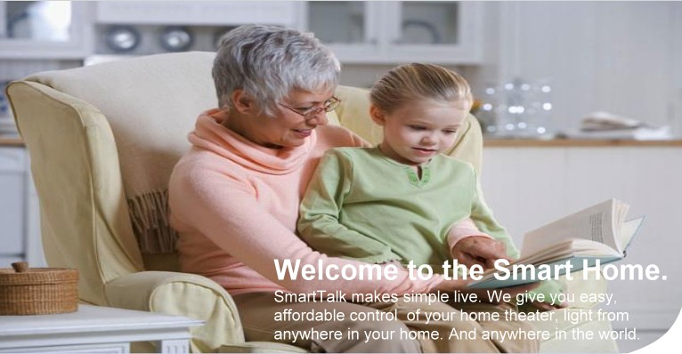 Welcome to the Smart Home. SmartTalk makes simple live. We give you easy affordable control of your home theater, light from anywhere in your home. And anywhere in the world.